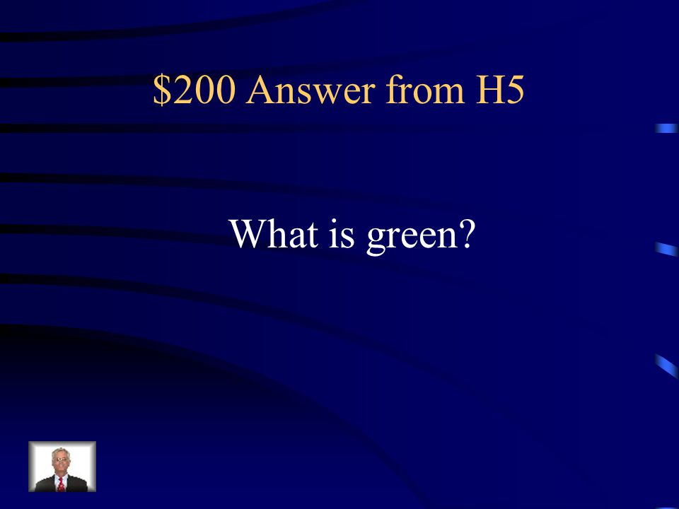 $200 Question from H5 This color means go.