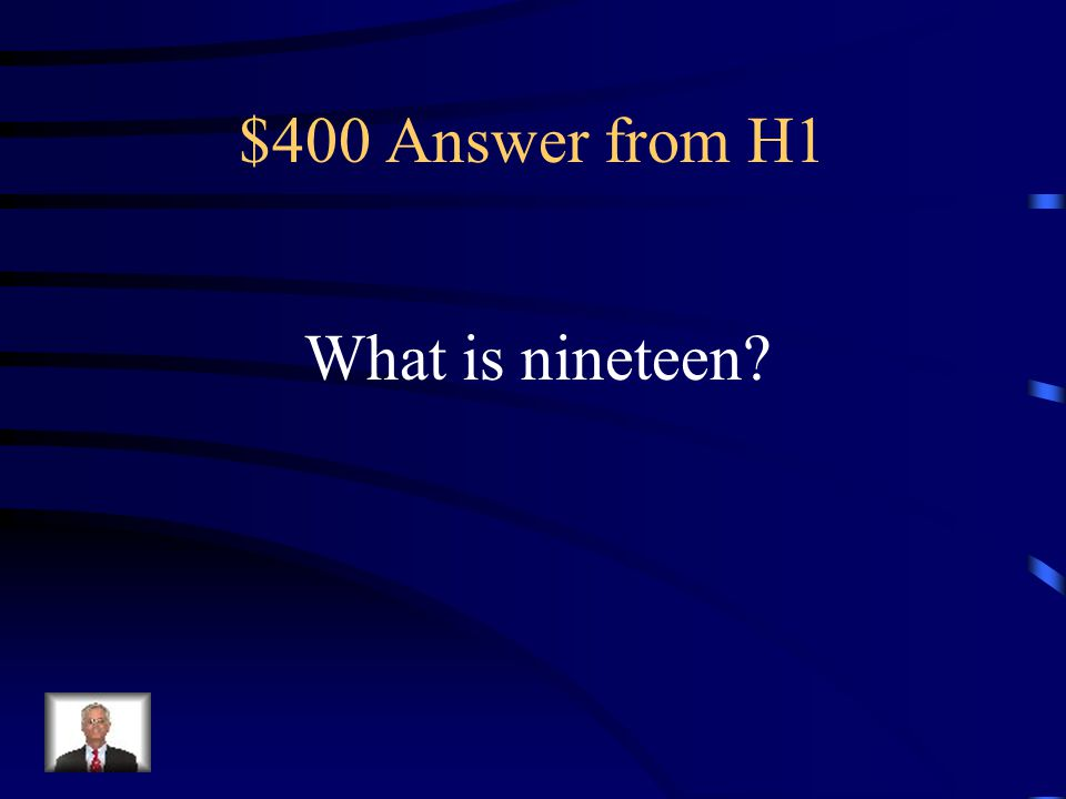 $400 Question from H1 This comes after eighteen and before twenty.