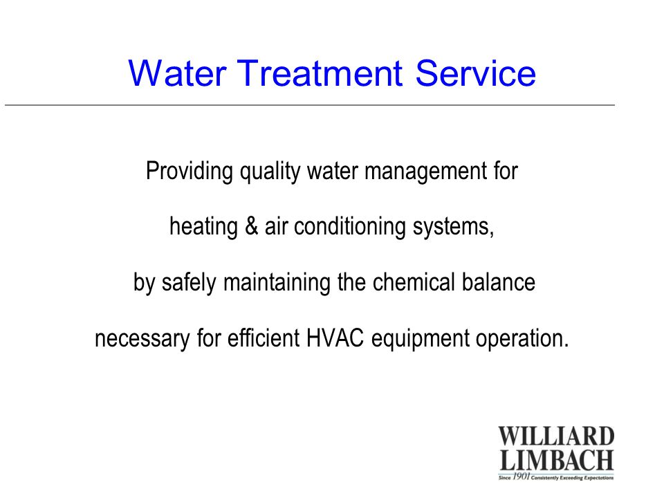 Water Treatment Service Providing quality water management for heating & air conditioning systems, by safely maintaining the chemical balance necessary for efficient HVAC equipment operation.