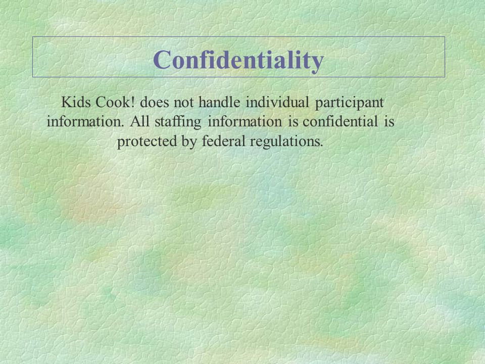 Confidentiality Kids Cook. does not handle individual participant information.