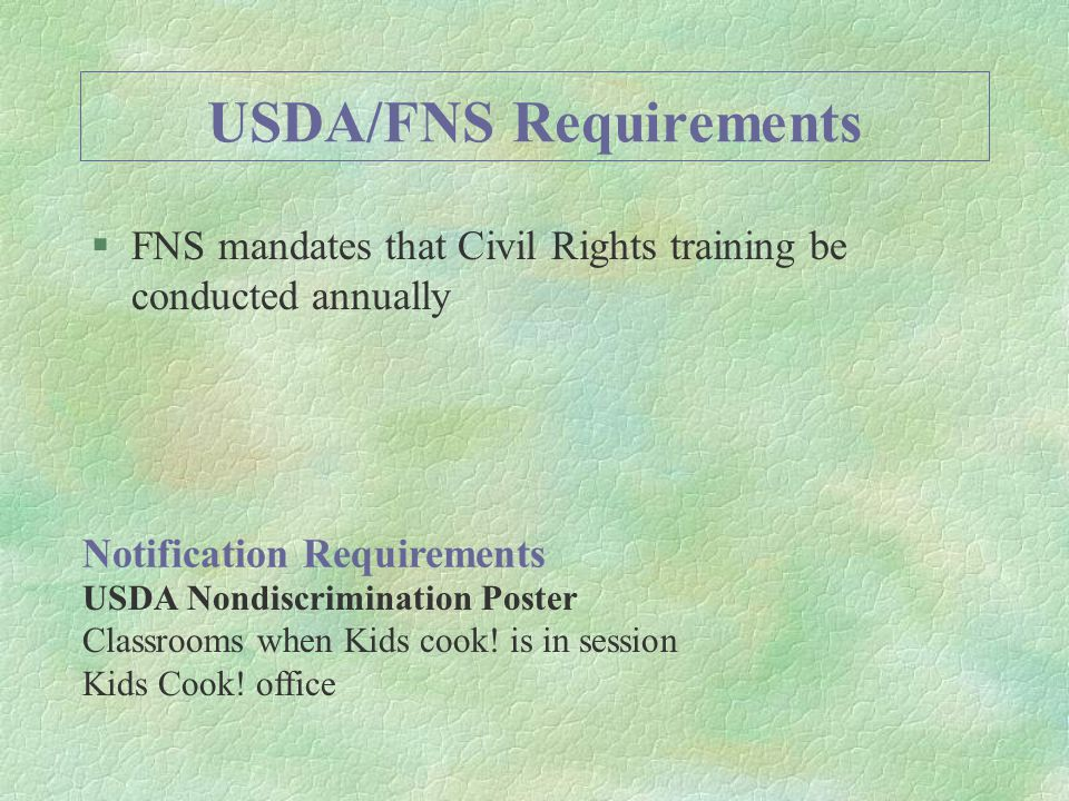 USDA/FNS Requirements §FNS mandates that Civil Rights training be conducted annually USDA Nondiscrimination Poster Classrooms when Kids cook.