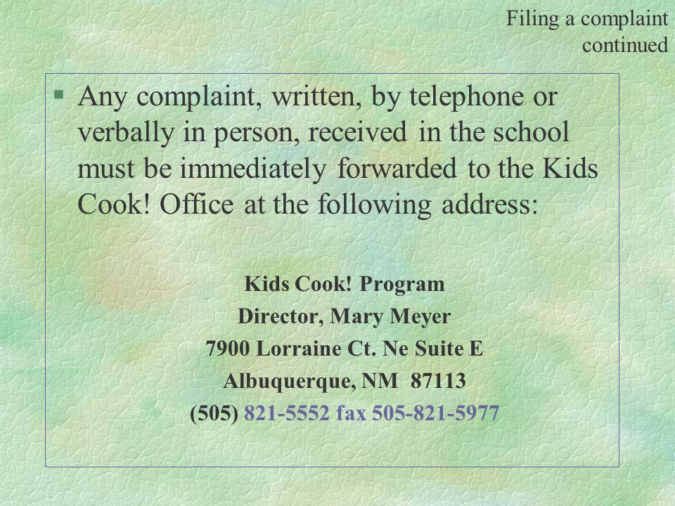 §Any complaint, written, by telephone or verbally in person, received in the school must be immediately forwarded to the Kids Cook.