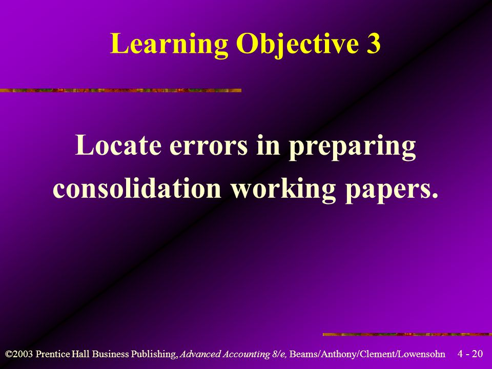 4 - 20 ©2003 Prentice Hall Business Publishing, Advanced Accounting 8/e, Beams/Anthony/Clement/Lowensohn Learning Objective 3 Locate errors in prepari