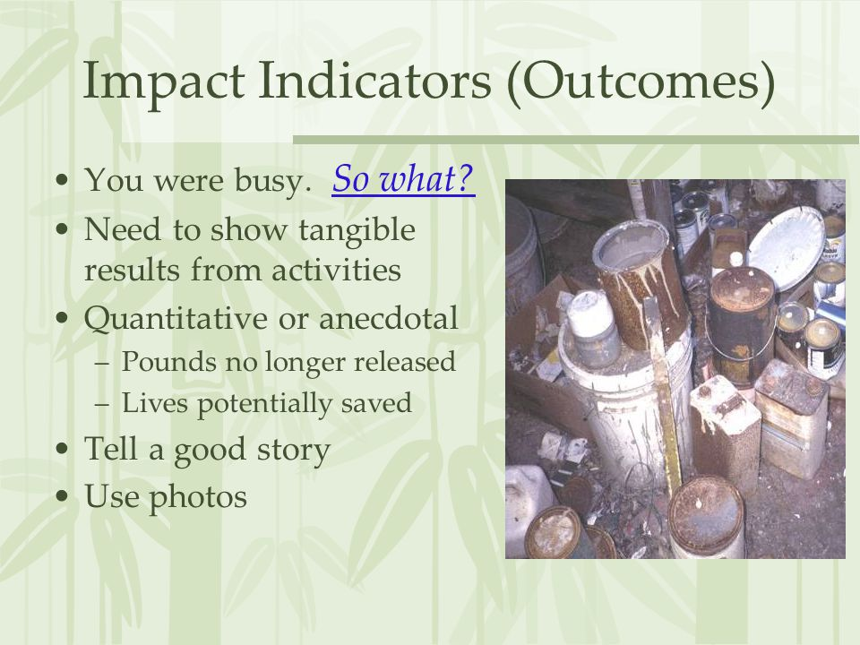 Impact Indicators (Outcomes) You were busy. So what.