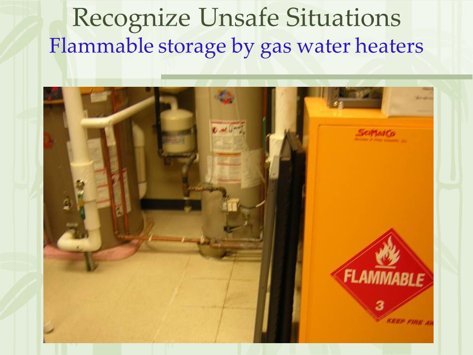 Recognize Unsafe Situations Flammable storage by gas water heaters