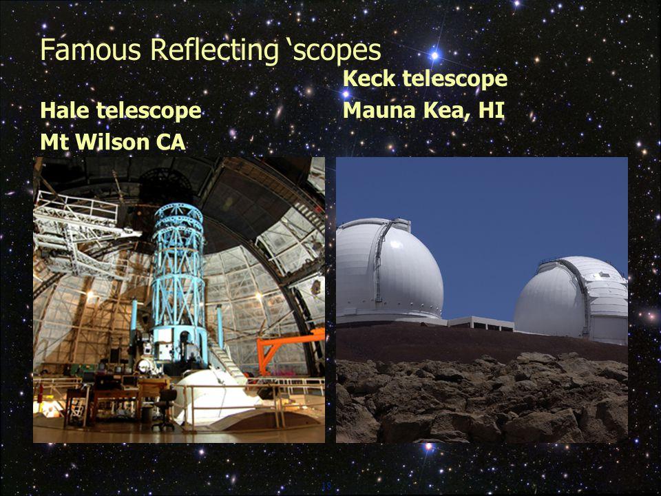 18 Famous Reflecting 'scopes Hale telescope Mt Wilson CA Keck telescope Mauna Kea, HI