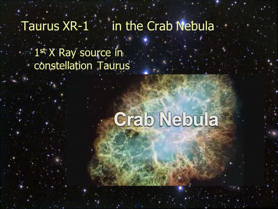 43 Taurus XR-1 in the Crab Nebula  1 st X Ray source in constellation Taurus