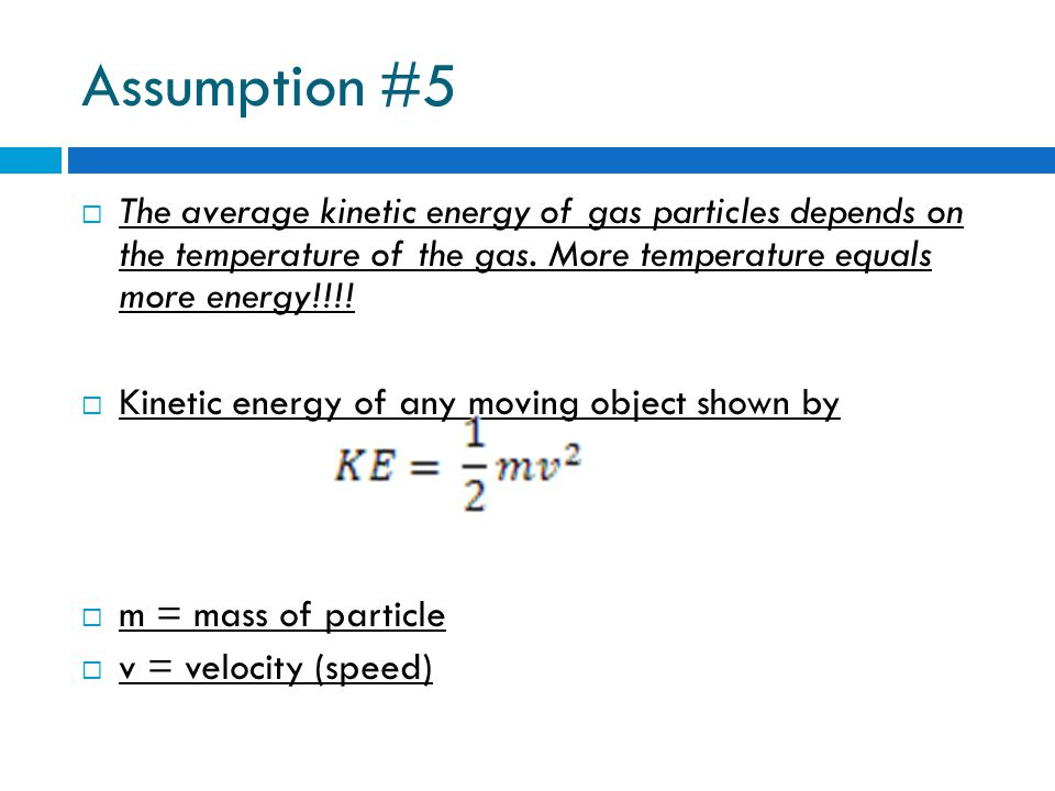  K-M theory more likely to hold true for gases whose particles have little attraction for each other  Ex.