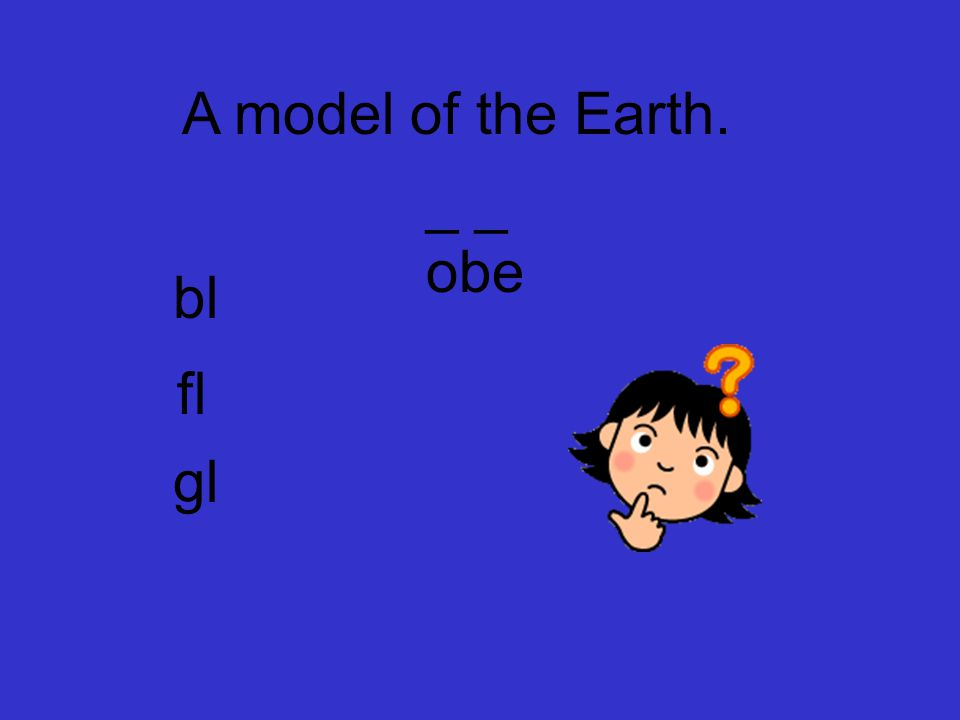 A model of the Earth. _ _ obe bl fl gl