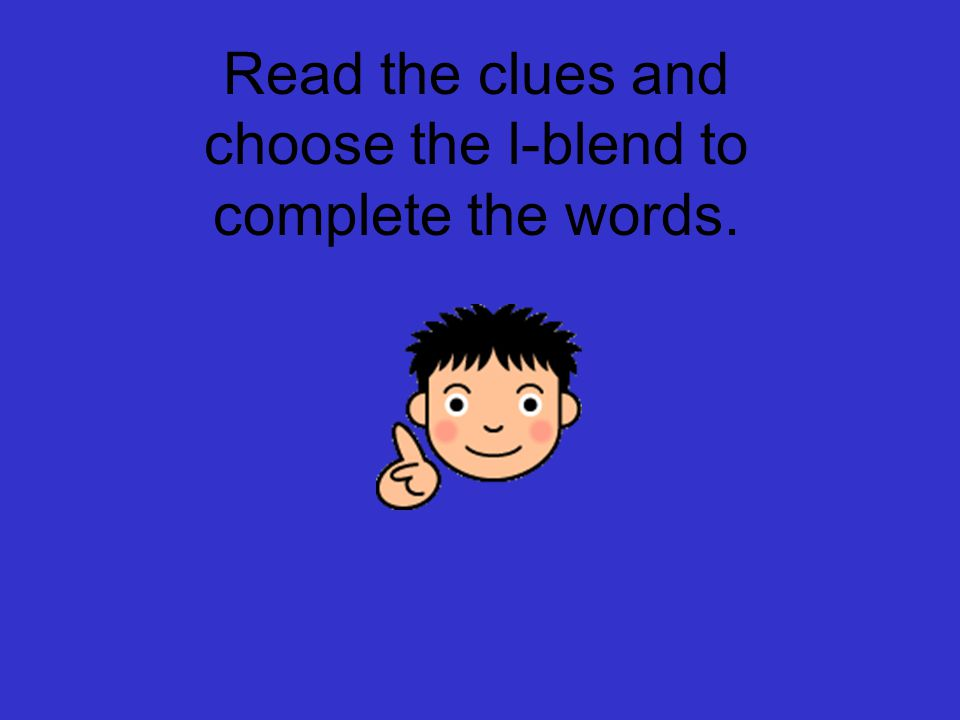 Read the clues and choose the l-blend to complete the words.
