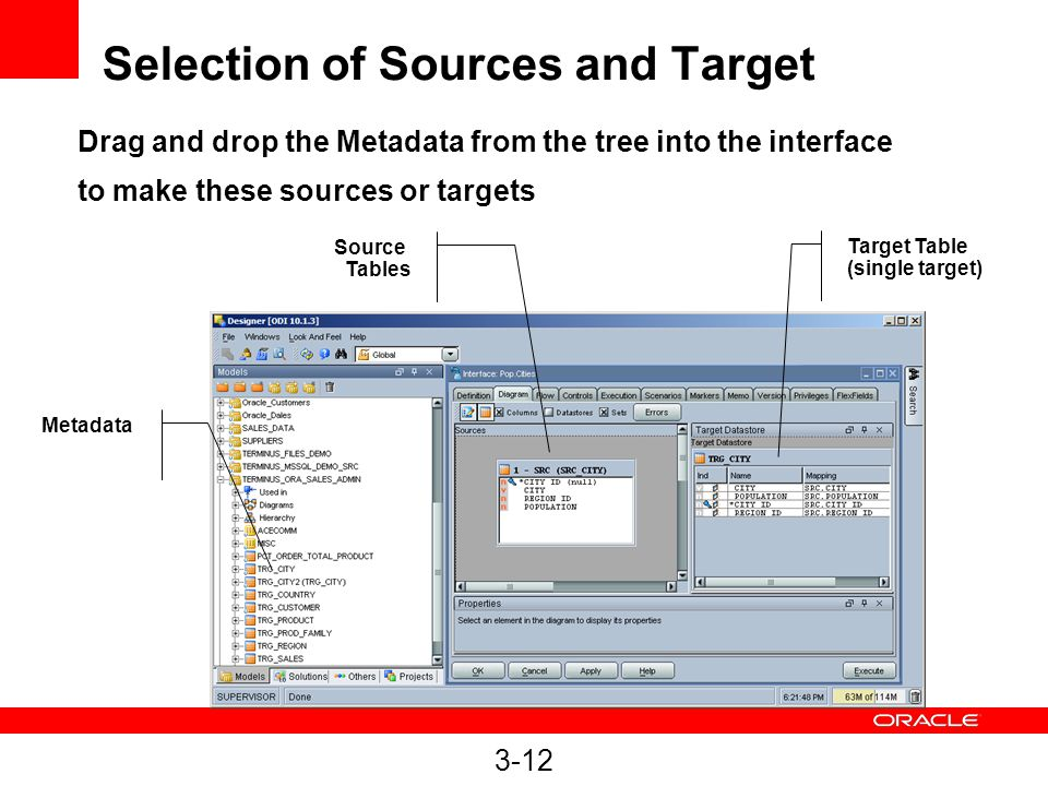 3-12 Selection of Sources and Target Source Tables Target Table (single target) Metadata Drag and drop the Metadata from the tree into the interface t