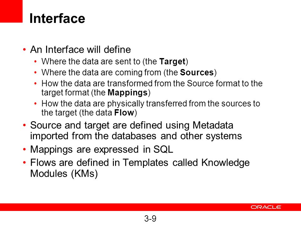 3-9 Interface An Interface will define Where the data are sent to (the Target) Where the data are coming from (the Sources) How the data are transform