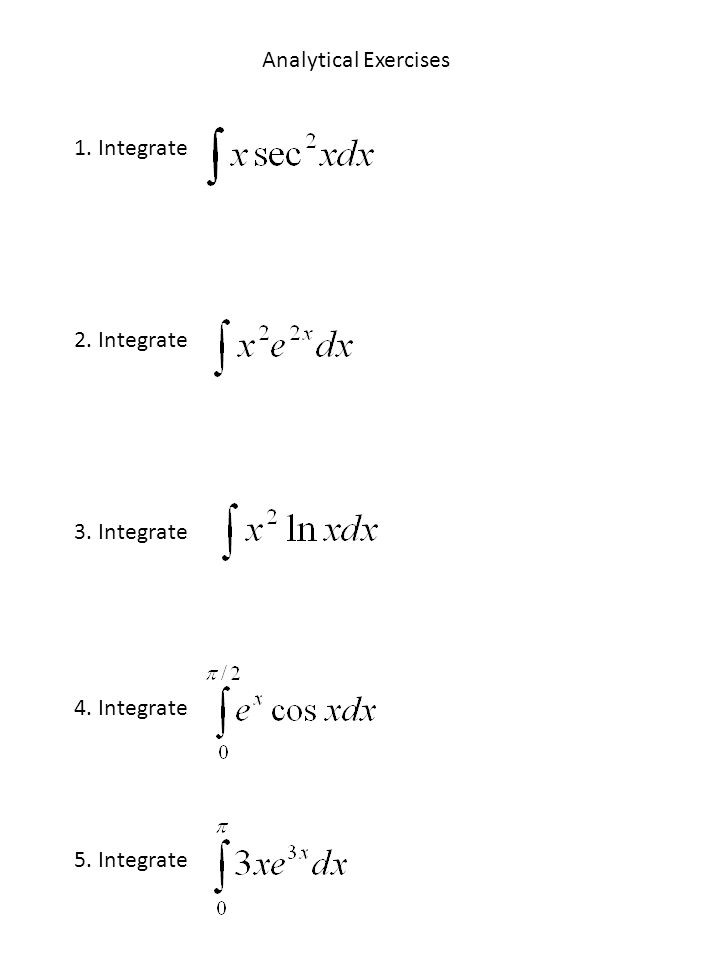 Analytical Exercises 1. Integrate 2. Integrate 3. Integrate 4. Integrate 5. Integrate
