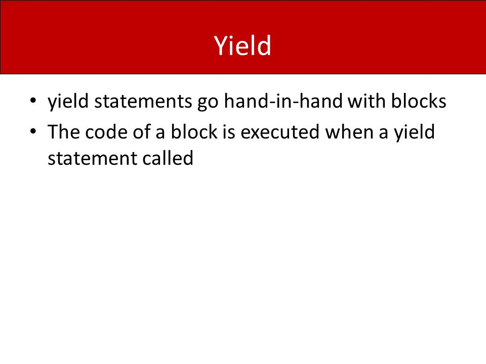 Yield yield statements go hand-in-hand with blocks The code of a block is executed when a yield statement called