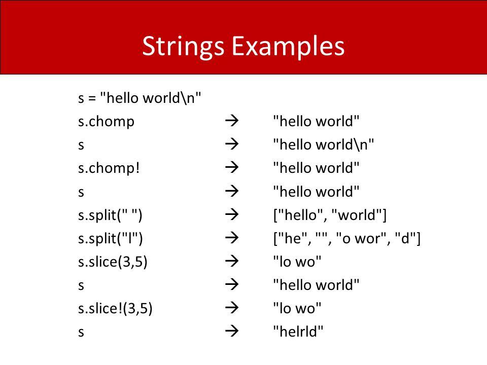 Strings Examples s = hello world\n s.chomp  hello world s  hello world\n s.chomp.