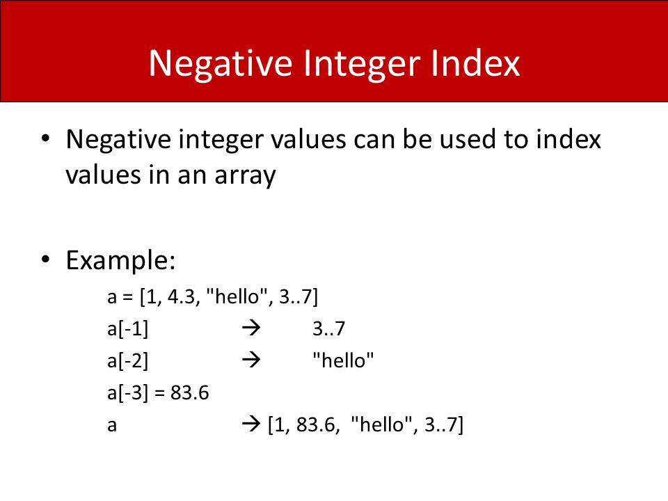 Negative Integer Index Negative integer values can be used to index values in an array Example: a = [1, 4.3,