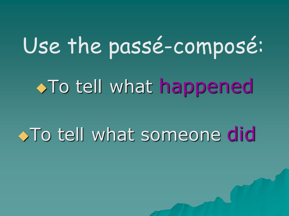  To tell what happened  To tell what someone did Use the passé-composé:
