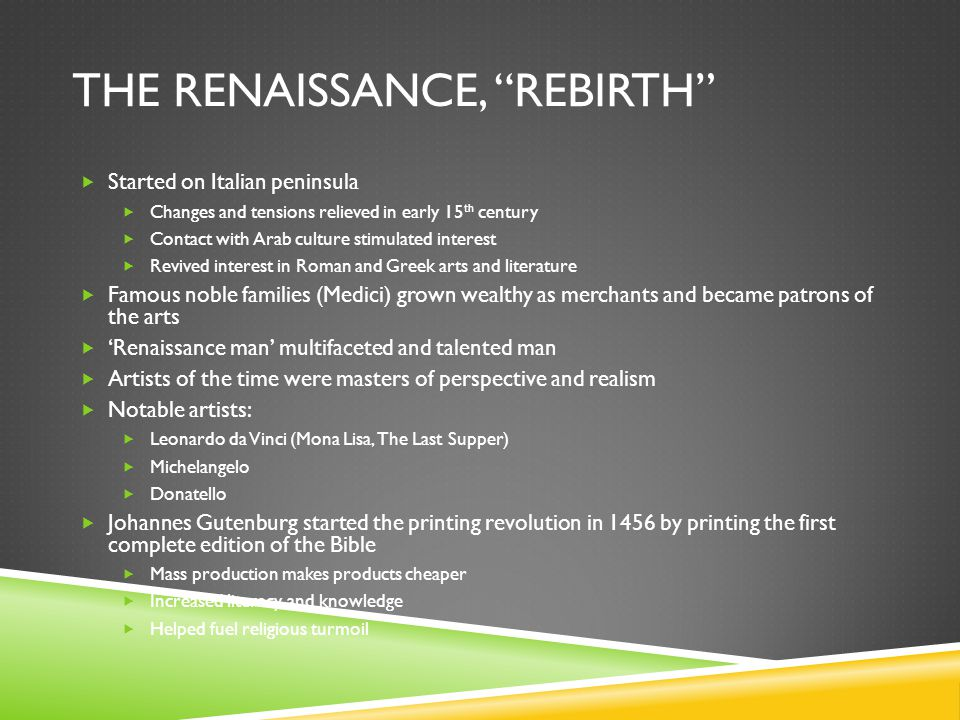 "THE RENAISSANCE, ""REBIRTH""  Started on Italian peninsula  Changes and tensions relieved in early 15 th century  Contact with Arab culture stimulate"