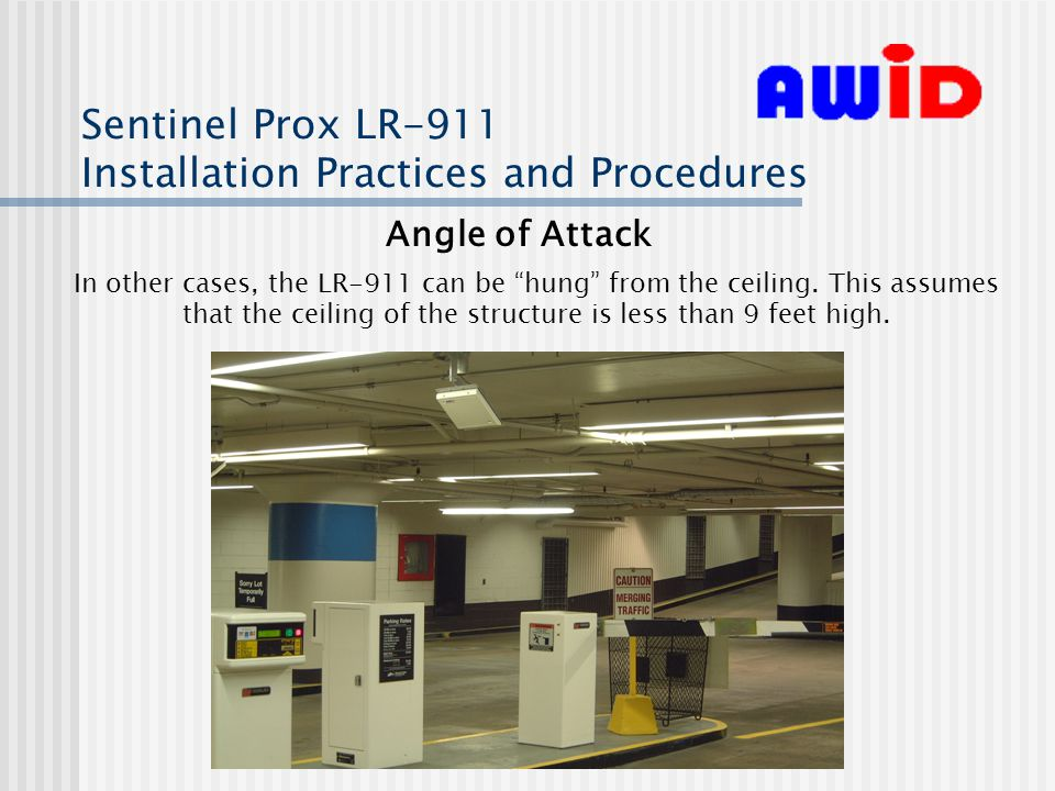 Sentinel Prox LR-911 Installation Practices and Procedures Angle of Attack In other cases, the LR-911 can be hung from the ceiling.