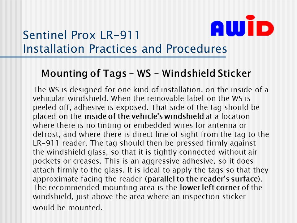 Sentinel Prox LR-911 Installation Practices and Procedures Mounting of Tags – WS – Windshield Sticker The WS is designed for one kind of installation, on the inside of a vehicular windshield.