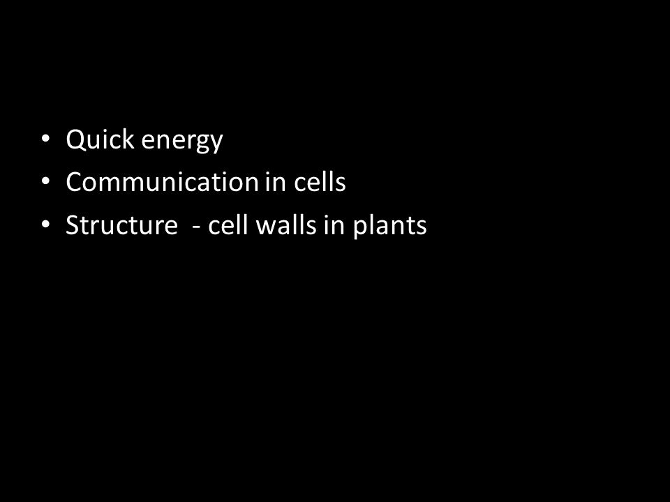 Quick energy Communication in cells Structure - cell walls in plants