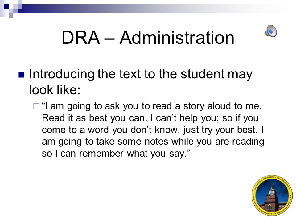 DRA – Administration The teacher should be conscious of repeated omissions or substitutions that might be an indicator of a dialect or speech problem rather than a reading problem.