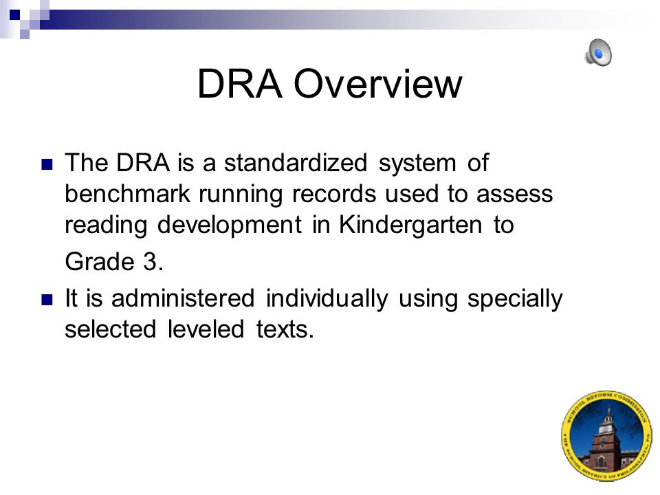 The School District of Philadelphia Office of Assessment Office of Early Childhood Education Office of Curriculum, Instruction, and Teacher Development Literacy Assessment Tool – Grades K-3 Developmental Reading Assessment (DRA)