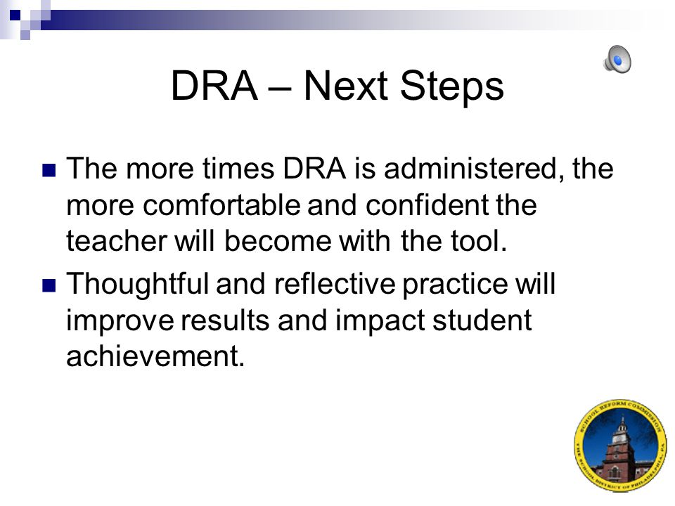 DRA – Analyzing the Assessment These considerations help the teacher decide on a teaching plan to meet that student's needs at the highest instructional level.