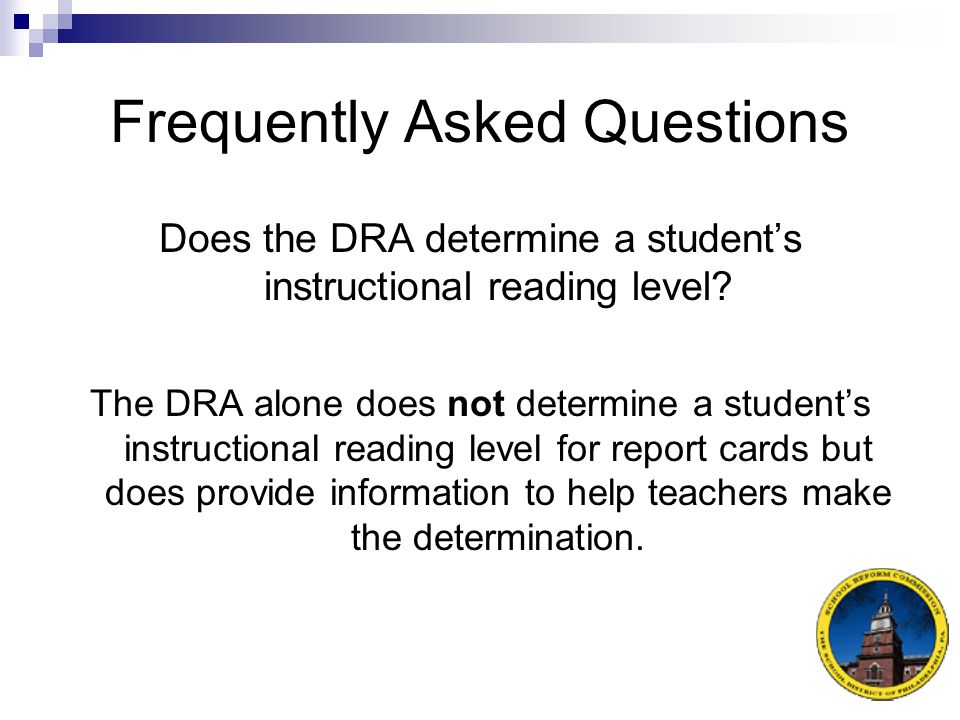 Frequently Asked Questions Do I have to give the DRA before each report card period.