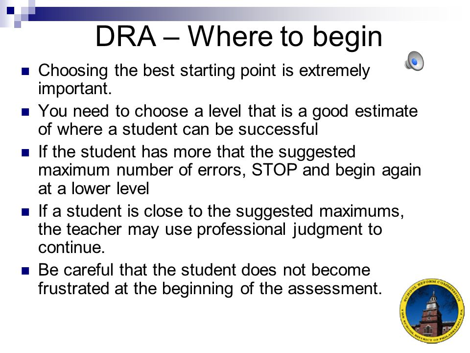 DRA Overview The DRA enables teachers to systematically observe, record, and evaluate change in a student's reading performance.