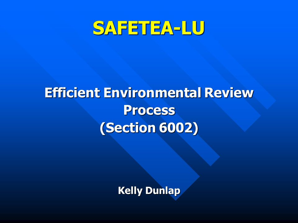 SAFETEA-LU Efficient Environmental Review Process (Section 6002) Kelly Dunlap