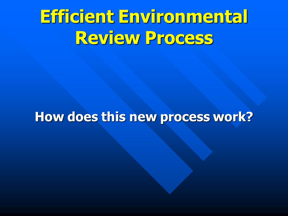 Efficient Environmental Review Process How does this new process work