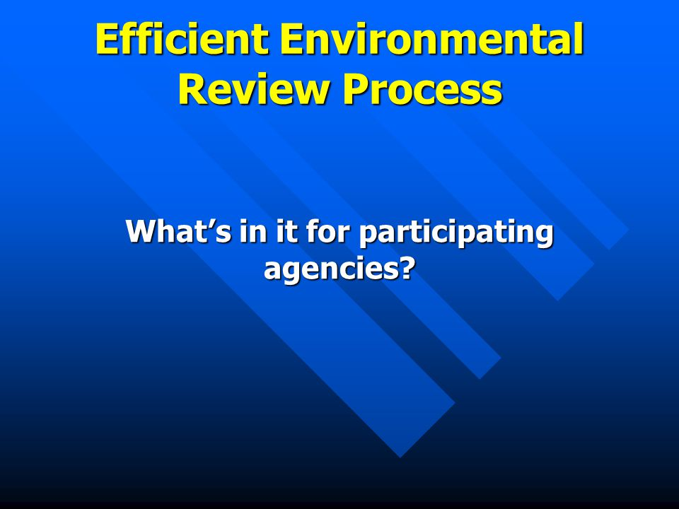 Efficient Environmental Review Process What's in it for participating agencies