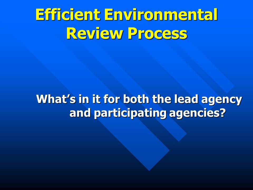 Efficient Environmental Review Process What's in it for both the lead agency and participating agencies