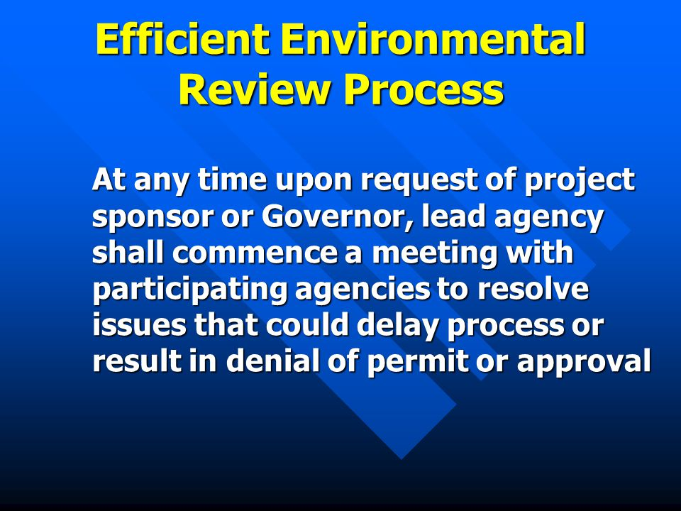 Efficient Environmental Review Process At any time upon request of project sponsor or Governor, lead agency shall commence a meeting with participating agencies to resolve issues that could delay process or result in denial of permit or approval