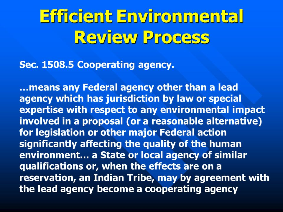 Efficient Environmental Review Process The efficient environmental review process defines the involvement of participating agencies and public in the environmental review process …and