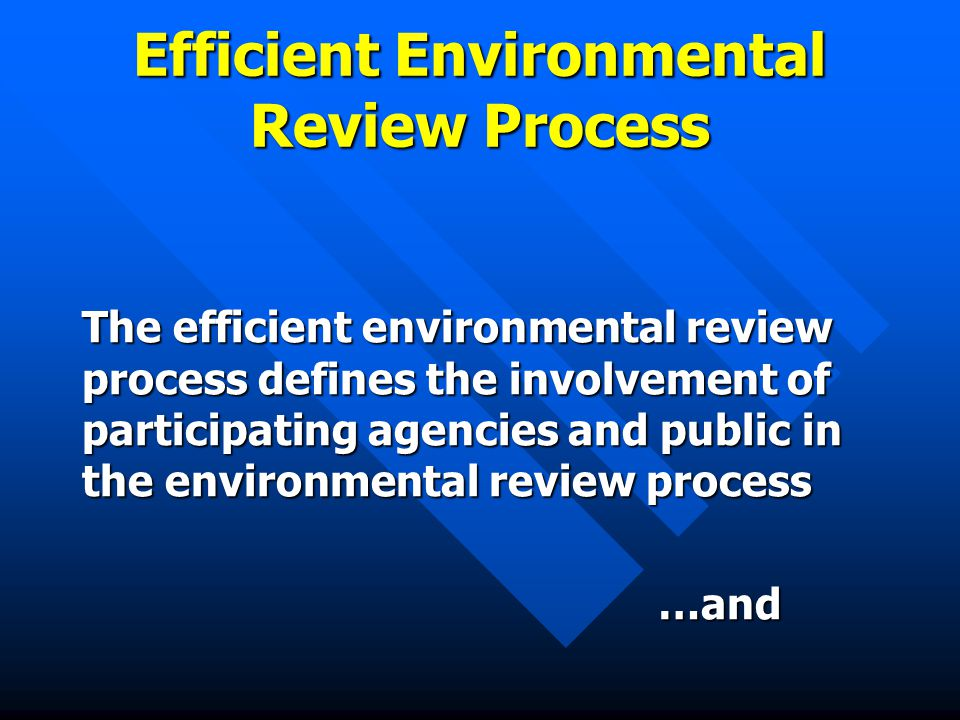 Efficient Environmental Review Process Encourages and supports concurrent compliance of NEPA with other environmental laws and regulations, such as: Clean Water Act Section 401 & 404 Clean Water Act Section 401 & 404 Endangered Species Act (Federal and state) Endangered Species Act (Federal and state) Section 106 Historic Preservation Act Section 106 Historic Preservation Act