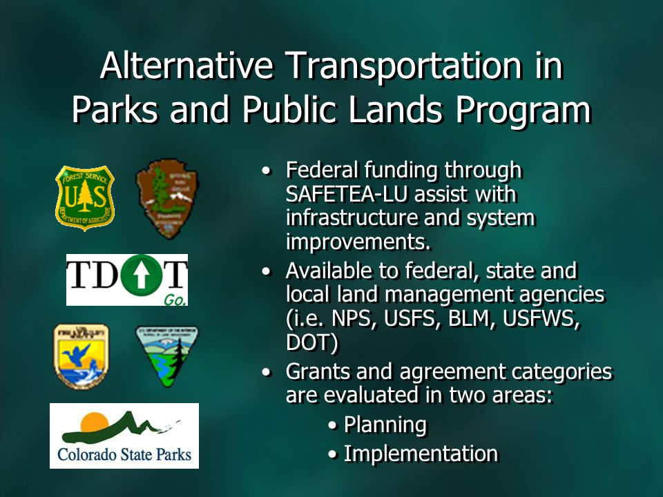 Alternative Transportation in Parks and Public Lands Program Federal funding through SAFETEA-LU assist with infrastructure and system improvements.