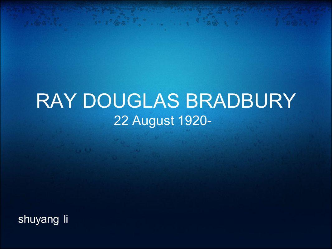 RAY DOUGLAS BRADBURY 22 August 1920- shuyang li