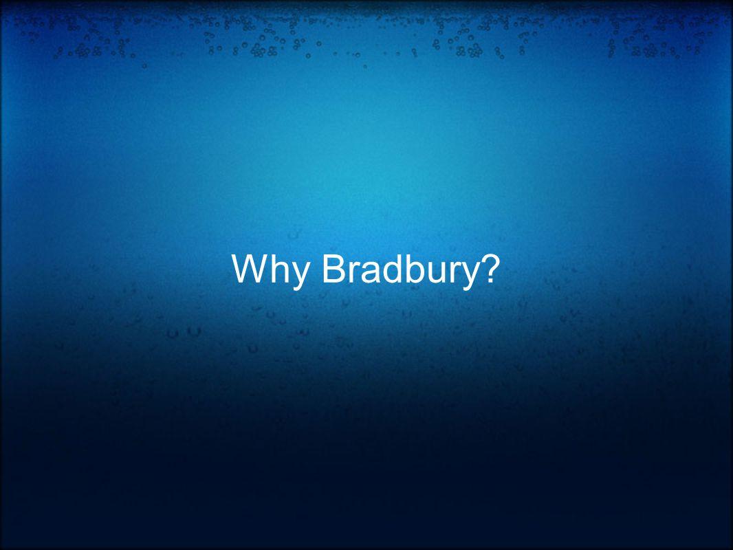Why Bradbury?
