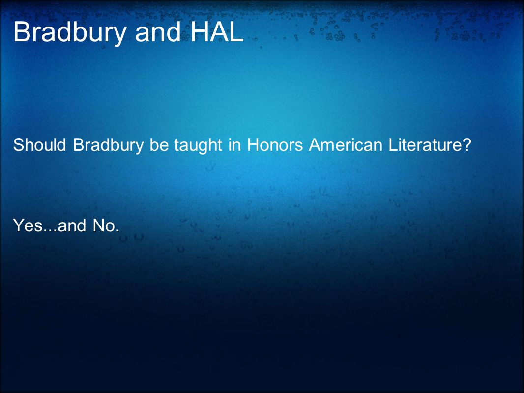 Bradbury and HAL Should Bradbury be taught in Honors American Literature Yes...and No.