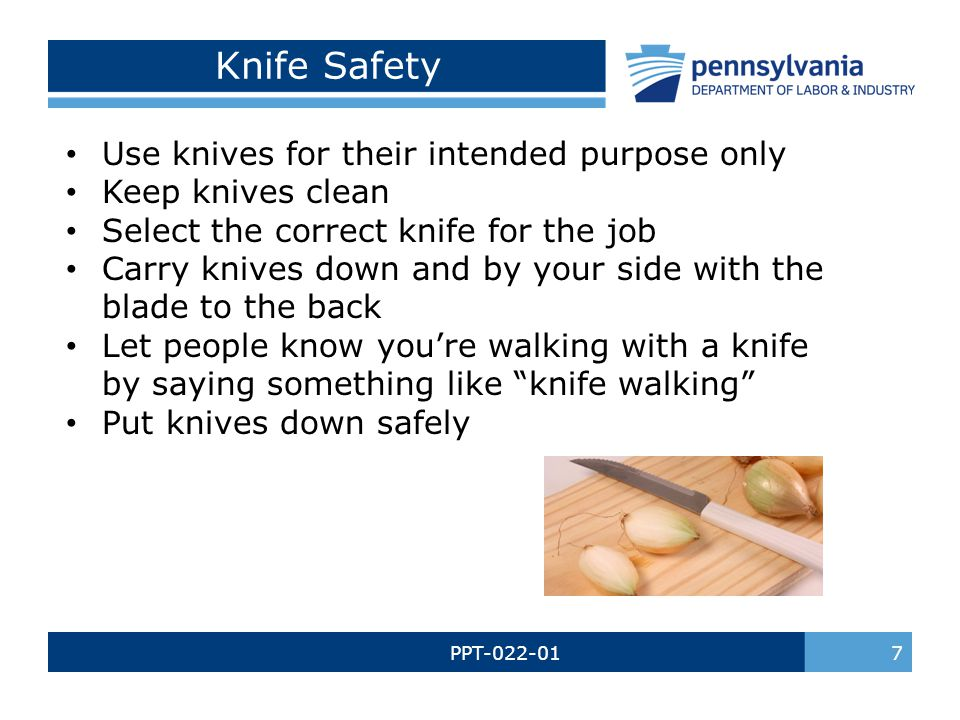 PPT-022-01 8 Safety with Scissors Keep scissors sharpened Use proper scissors for the job being done Do not try and catch falling scissors Carry scissors with the blades closed Hand scissors to someone with the handle facing them