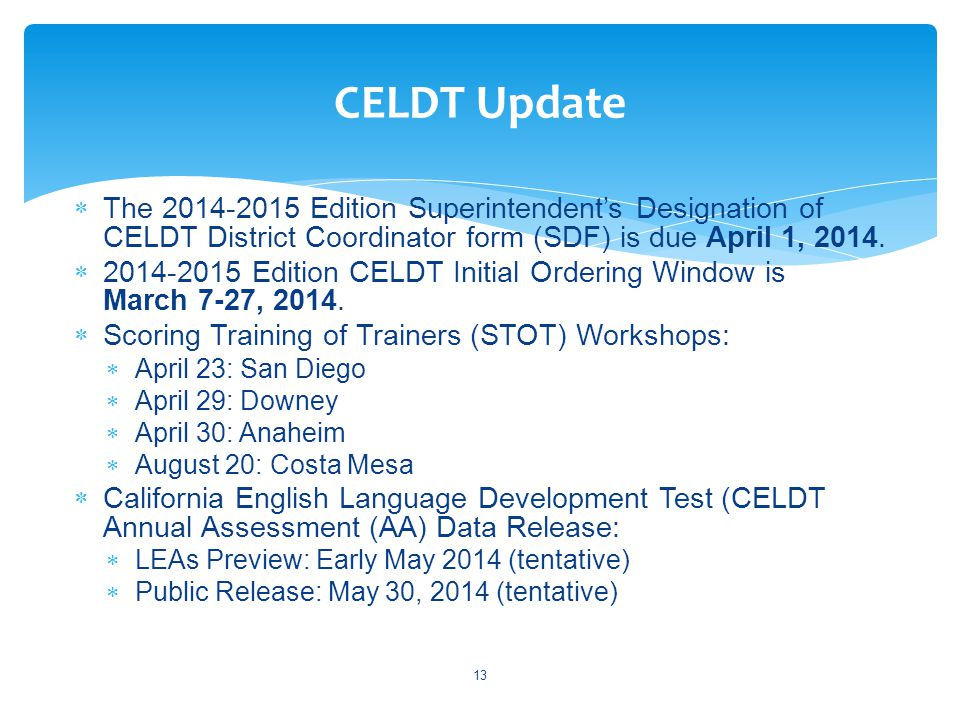  The 2014-2015 Edition Superintendent's Designation of CELDT District Coordinator form (SDF) is due April 1, 2014.