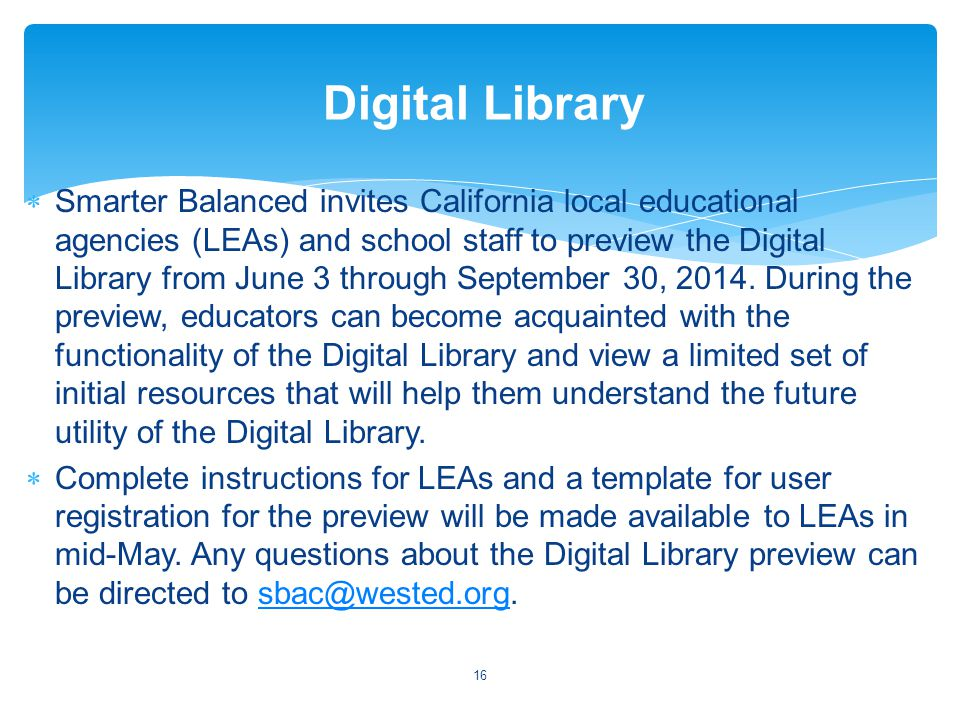  Smarter Balanced invites California local educational agencies (LEAs) and school staff to preview the Digital Library from June 3 through September 30, 2014.