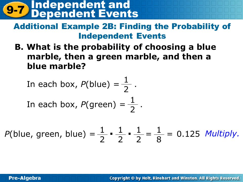 Pre-Algebra 9-7 Independent and Dependent Events C.