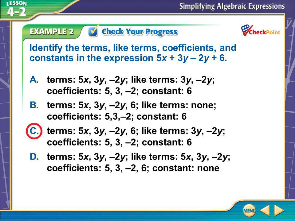 Example 2 Identify the terms, like terms, coefficients, and constants in the expression 5x + 3y – 2y + 6.