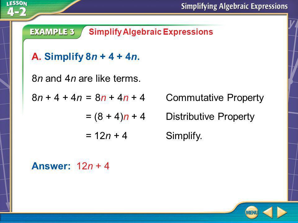 Example 3A Simplify Algebraic Expressions A. Simplify 8n + 4 + 4n.