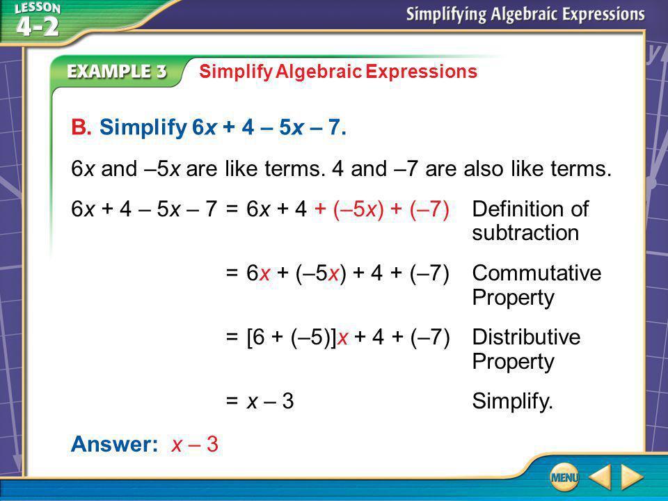 Example 3B Simplify Algebraic Expressions B. Simplify 6x + 4 – 5x – 7.