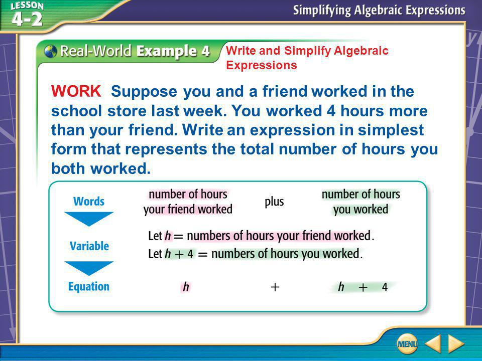 Example 4 Write and Simplify Algebraic Expressions WORK Suppose you and a friend worked in the school store last week.