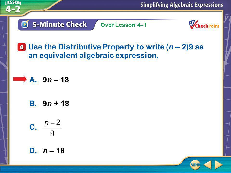 Over Lesson 4–1 5-Minute Check 4 Use the Distributive Property to write (n – 2)9 as an equivalent algebraic expression.